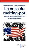 La crise du melting-pot. Ethnicité et identité aux Etats-Unis de Kennedy à Reagan par Martin (VI)
