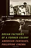 Dream Factories of a Former Colony, Jose B. Capino, 0816669716