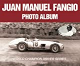 Juan Manuel Fangio Photo Album : World Champion Driver, Nygaard, Peter, 1583880089