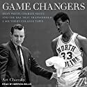 Game Changers: Dean Smith, Charlie Scott, and the Era That Transformed a Southern College Town Audiobook by Art Chansky Narrated by Mirron Willis