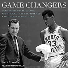 Game Changers: Dean Smith, Charlie Scott, and the Era That Transformed a Southern College Town | Livre audio Auteur(s) : Art Chansky Narrateur(s) : Mirron Willis