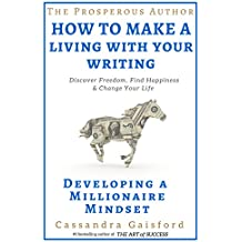The Prosperous Author: How to Make a Living With Your Writing: Developing A Millionaire Mindset (Prosperity for Authors Series Book 1)