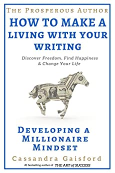The Prosperous Author: How to Make a Living With Your Writing: Developing A Millionaire Mindset (Prosperity for Authors Series Book 1) by [Gaisford, Cassandra]