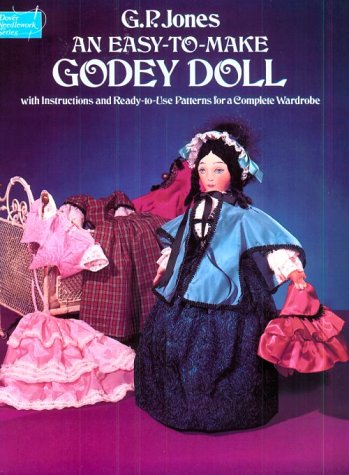 Easy to Make Godey Doll: With Instructions and Ready-To-Use Patterns for a Complete Wardrobe (Dover Needlework) -