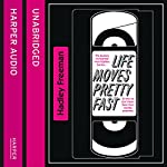 Life Moves Pretty Fast: The Lessons We Learned from Eighties Movies (and Why We Don't Learn Them from Movies Any More)   Hadley Freeman