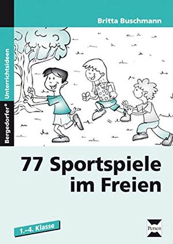 77 Sportspiele im Freien: 1. bis 4. Klasse