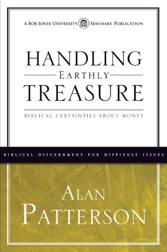 Handling Earthly Treasure: Biblical Certainties About Money (Biblical Discernment For Difficult Issue)