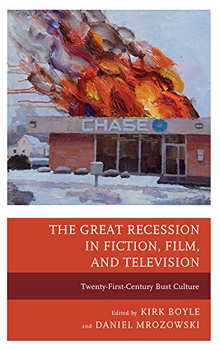 The Great Recession in Fiction, Film, and Television: Twenty-First-Century Bust Culture by Lexington Books