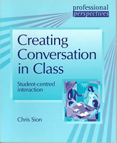 Book Creating Conversation in Class: Student-centred Interaction (Professional Perspectives)