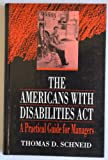 The Americans with Disabilities Act : A Practical Guide for Managers, Schneid, Thomas D., 0442012810