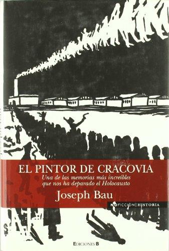 Descargar Libro El Pintor De Cracovia: Una De Las Memorias Mas Increibles Que Nos Ha Deparado El Holocausto Joseph Bau