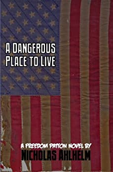 A Dangerous Place to Live (Freedom Patton Book 1) by [Nicholas Ahlhelm]