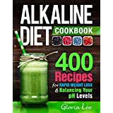 Alkaline Diet Cookbook: 400 Recipes For Rapid Weight Loss & Balancing Your pH Levels