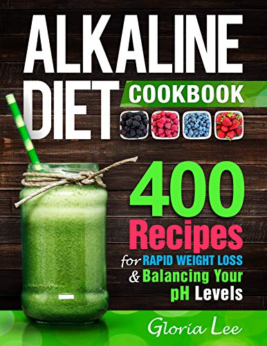 - Alkaline Diet Cookbook: 400 Recipes For Rapid Weight Loss & Balancing Your pH Levels