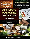 Affiliate Marketing Made Easy In 2020: Simple, Effective And Beginner Friendly Strategies For Earning A Six-Figure Income With Affiliate Marketing...