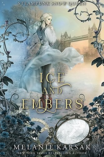 Ice and Embers: Steampunk Snow Queen (Steampunk Fairy Tales Book 2) by [Karsak, Melanie]