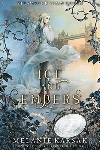 Melanie Mirror - Ice and Embers: Steampunk Snow Queen (Steampunk Fairy Tales Book 2)