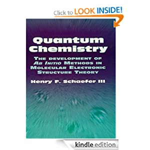 Quantum Chemistry: The Development of Ab Initio Methods in Molecular Electronic Structure Theory (Dover Books on Chemistry) Henry F. Schaefer III and Chemistry