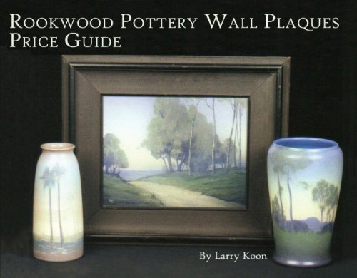 (Price Guide To Rookwood Pottery Wall Plaques By Larry Koon Author)