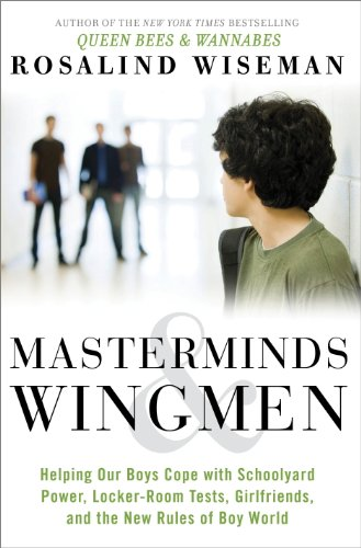 Masterminds and Wingmen: Helping Our Boys Cope with Schoolyard Power, Locker-Room Tests, Girlfriends, and the New Rules of Boy World cover
