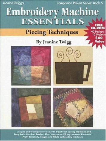 Embroidery Machine Essentials - Piecing Techniques: Companion Project Series:  Book ()