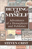Betting on Myself: Adventures of a Horseplayer and Publisher