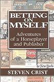 Betting on Myself, Steven Crist, 097264010X