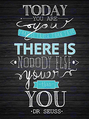 TODAY YOU ARE YOUER DR SEUSS TYPOGRAPHY MOTIVATION QUOTE ON BLACK 12x16