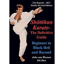 Shotokan Karate - The Definitive Guide: Beginning to Black Belt and Beyond
