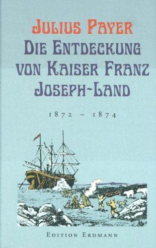 Die Entdeckung von Kaiser-Franz-Joseph-Land: 1872-1874
