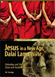 Jesus in a New Age, Dalai Lama World: Defending and Sharing Christ with Buddhists