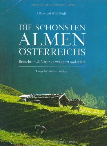 Die schönsten Almen Österreichs: Brauchtum & Natur - erwandert und erlebt
