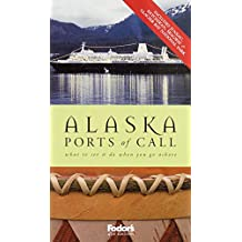 Fodor's Alaska Ports of Call, 4th Edition: Where to Dine & Shop and What to See and Do When You Go Ashore