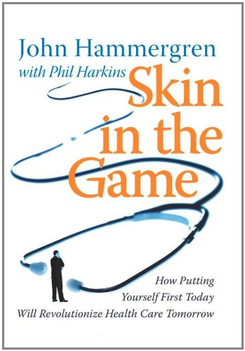 Skin in the Game: How Putting Yourself First Today Will Revolutionize Health Care Tomorrow