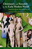 Christianity and Sexuality in the Early Modern World: Regulating Desire, Reforming Practice (Christianity and Society in the Modern World)