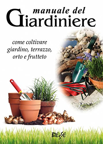 Manuale Del Giardiniere Come Coltivare Giardino Terrazzo