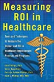 img - for Victor V. Buzachero: Measuring ROI in Healthcare : Tools and Techniques to Measure the Impact and ROI in Healthcare Improvement Projects and Programs (Hardcover); 2013 Edition book / textbook / text book