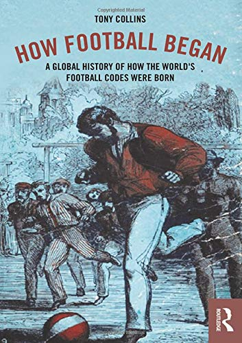 How Football Began: A Global History of How the World's Football Codes Were Born Australian Football League Rules