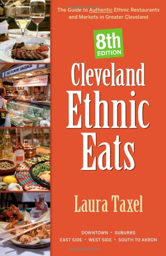 Cleveland Ethnic Eats: The Guide to Authentic Ethnic Restaurants and Markets in Northeast Ohio