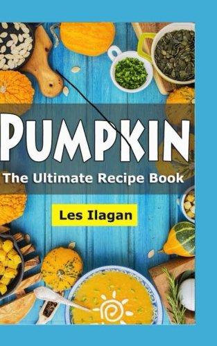 Pumpkin: The Ultimate Recipe Book