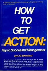 How to Get Action: Key to Successful Management
