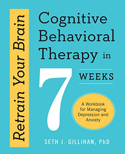 Retrain Your Brain: Cognitive Behavioral Therapy in 7 Weeks: A Workbook for Managing Depression and Anxiety cover
