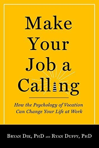 Make Your Job a Calling: How the Psychology of Vocation Can Change Your Life at Work Reprint edition by Dik, Bryan J., Duffy, Ryan D. (2013) Paperback