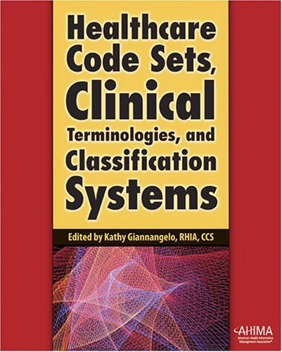 Healthcare Code Sets, Clinical Terminologies, and Classification Systems