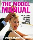 The Model Manual, Sandra Morris, 0297835858