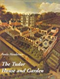 img - for The Tudor House and Garden: Architecture and Landscape in the Sixteenth and Early Seventeenth Centuries (Studies in British Art) by Paula Henderson (2005-07-11) book / textbook / text book