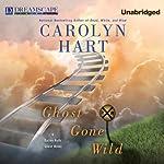 Ghost Gone Wild: A Bailey Ruth Ghost Novel | Carolyn Hart