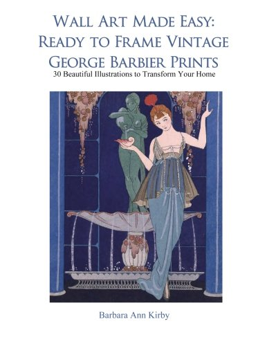 Wall Art Made Easy: Ready to Frame Vintage George Barbier Prints: 30 Beautiful Illustrations to Transform Your Home
