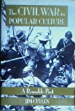 The Civil War in Popular Culture : A Reusable Past, Cullen, Jim, 0788150383