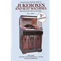 An American Premium Guide to Jukeboxes and Slot Machines: Identification and Value Guide: Gumballs, Trade Stimulators, Arcade